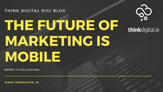 The Future Of Marketing Is Mobile