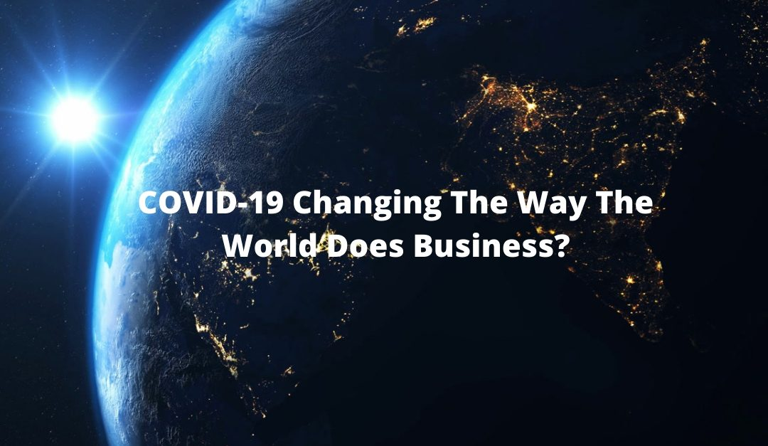 Covid – 19 Changing The Way We Do Business